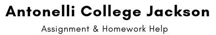 Antonelli College Jackson Assignment & Homework Help
